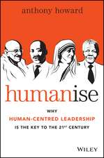 Humanise: Why Human–Centred Leadership is the Key to the 21st Century