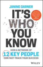 It′s Who You Know: How a Network of 12 Key People Can Fast–track Your Success