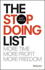 The Stop Doing List: More Time, More Profit, More Freedom