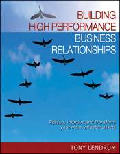 Building High Performance Business Relationships:  Rescue, Improve, and Transform Your Most Valuable Assets