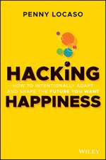 Hacking Happiness: How to Intentionally Adapt and Shape the Future You Want