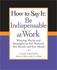 How to Say It:  Winning Words and Strategies to Get Noticed, Get Hired, and Get Ahead
