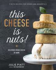 This Cheese Is Nuts: Delicious Vegan Cheese Recipes and Dishes to Cook at Home