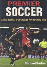 Premier Soccer:  Skills, Tactics, & Strategies for Winning Play