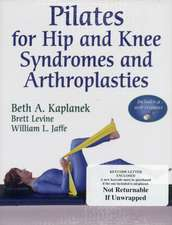 Pilates for Hip and Knee Syndromes and Arthroplasties [With Access Code]:  Challenges to Promote Activity and School and at Home [With CDROM]