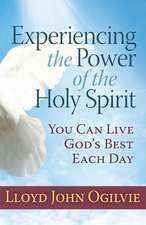Experiencing the Power of the Holy Spirit:  You Can Live God's Best Each Day