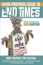 The Non-Prophet's Guide To(tm) the End Times: Bible Prophecy for Everyone