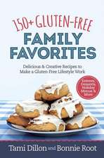 150+ Gluten-Free Family Favorites: Delicious and Creative Recipes to Make a Gluten-Free Lifestyle Work!