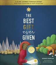 The Best Gift Ever Given: A 25-Day Journey Through Advent from God's Good Gifts to God's Great Son