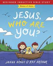 Jesus, Who Are You?: Names of Jesus