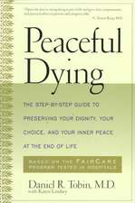 Peaceful Dying: The Step-by-step Guide To Preserving Your Dignity, Your Choice, And Your Inner Peace At The End Of Life