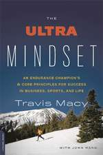 The Ultra Mindset: An Endurance Champion's 8 Core Principles for Success in Business, Sports, and Life