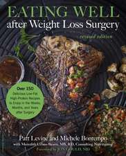 Eating Well after Weight Loss Surgery: Over 150 Delicious Low-Fat High-Protein Recipes to Enjoy in the Weeks, Months, and Years after Surgery