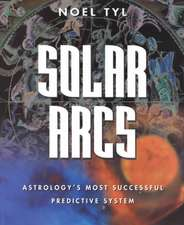 Solar Arcs:  Astrology's Most Successful Predictive System