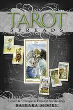 Tarot Spreads:  Layouts & Techniques to Empower Your Readings