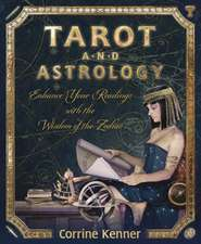 Tarot and Astrology:  Enhance Your Readings with the Wisdom of the Zodiac