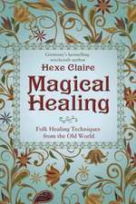 Magical Healing: Folk Healing Techniques from the Old World