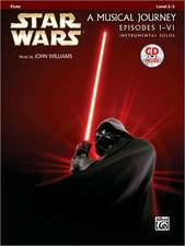 Star Wars A Musical Journey Episodes I-VI: Flute: Level 2-3 [With CD (Audio)]