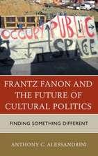 Frantz Fanon and the Future of Cultural Politics