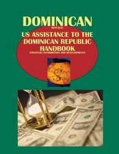 Dominican Republic:  Us Assistance to the Dominican Republic Handbook - Strategic Information and Developments