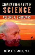 Stories from a Life with Science:  Unknowns