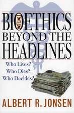 Bioethics Beyond the Headlines