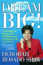 Dream BIG!: A Roadmap for Facing Life's Challenges and Creating the Life You Deserve
