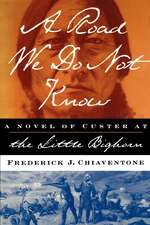 A Road We Do Not Know a Road We Do Not Know a Novel of Custer at Little Bighorn:  A History of Footnotes