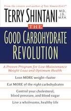 The Good Carbohydrate Revolution: A Proven Program for Low-Maintenance Weight Loss and Optimum Health