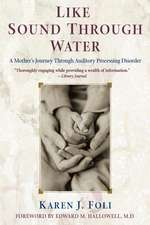 Like Sound Through Water: A Mother's Journey Through Auditory Processing Disorder