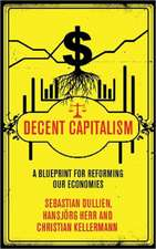 Decent Capitalism: A Blueprint for Reforming our Economies