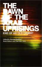 The Dawn of the Arab Uprisings: End of an Old Order?