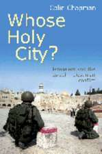 Whose Holy City?:  Jerusalem and the Israeli-Palestinian Conflict. Colin Chapman