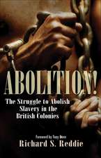 Abolition!:  The Struggle to Abolish Slavery in the British Colonies