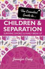 The Essential Guide To... Children & Separation:  Surviving Divorce & Family Break-Up