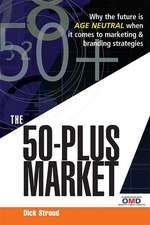 The 50-Plus Market:  Why the Future Is Age Neutral When It Comes to Marketing & Branding Strategies