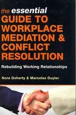 The Essential Guide to Workplace Mediation & Conflict Resolution:  Rebuilding Working Relationships