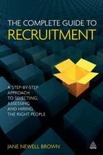 The Complete Guide to Recruitment:  A Step-By-Step Approach to Selecting, Assessing and Hiring the Right People