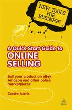 A Quick Start Guide to Online Selling:  Sell Your Product on eBay, Amazon, and Other Online Marketplaces