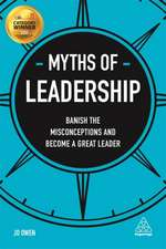 Myths of Leadership: anish the Misconceptions and Become a Great Leader