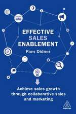 Effective Sales Enablement: How the World's Leading Companies Use Technology to Accelerate Growth