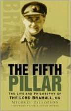 The Fifth Pillar:  The Life and Philosophy of the Lord Bramall, KG