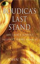 Boudica's Last Stand:  Britain's Revolt Against Rome AD 60-61
