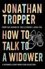 Tropper, J: How To Talk To A Widower