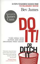 Do It! or Ditch It:  Turn Ideas Into Action and Make Decisions That Count