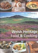 Welsh Heritage Food & Cooking:  Best-Loved National Dishes Shown in 65 Step-By-Step Recipes and Over 240 Stunning Photographs