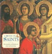 A Book of Saints:  An Evocative Celebration in Prose and Paintings