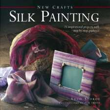 Silk Painting:  25 Inspirational Projects with Step-By-Step Guidance