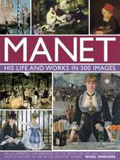 Manet:  An Illustrated Exploration of the Artist, His Life and Context, with a Gallery of 300 of His Greatest Works