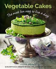 Vegetable Cakes: The Most Fun Way to Five a Day! Scrumptious Sweets Where the Veggie Is the Star: The most fun way to five a day! Scrumptious sweets where the veggie is the star